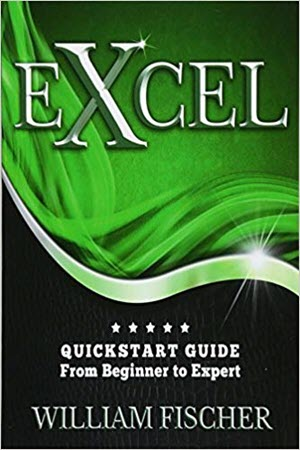 Excel QuickStart Guide - From Beginner to Expert